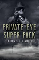 Private Eye Super Pack – Six Complete Novels
